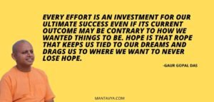 Every effort is an investment for our ultimate success even if its current outcome may be contrary to how we wanted things to be. Hope is that rope that keeps us tied to our dreams and drags us to where we want to never lose hope.