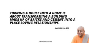 Turning a house into a home is about transforming a building made up of bricks and cement into a place loving relationships.