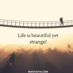 Life is beautiful yet strange!